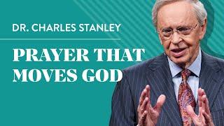 Prayer That Moves God – Dr. Charles Stanley