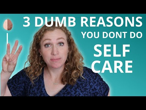 How to do Self-Care-And 3 Dumb Reasons You Don't Do Self Care