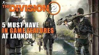 The Division 2 | Must Have Features Day 1
