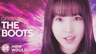 HOW WOULD GFRIEND SING THE BOOTS (GUGUDAN) - Stafaband