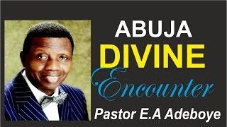 Pastor E A Adeboye Sermon @ ABUJA_DIVINE ENCOUNTER