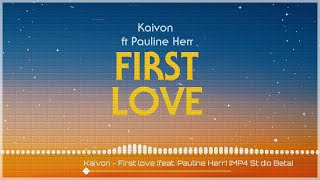 Kaivon - First love (feat. Pauline Herr) [MP4 Stúdio Beta]