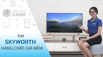 Dòng Android Tivi Skyworth E6 (32 inch, 40 inch, 43 inch)