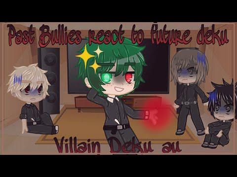 Past Bnha bullies react to future Deku // Villain Deku au
