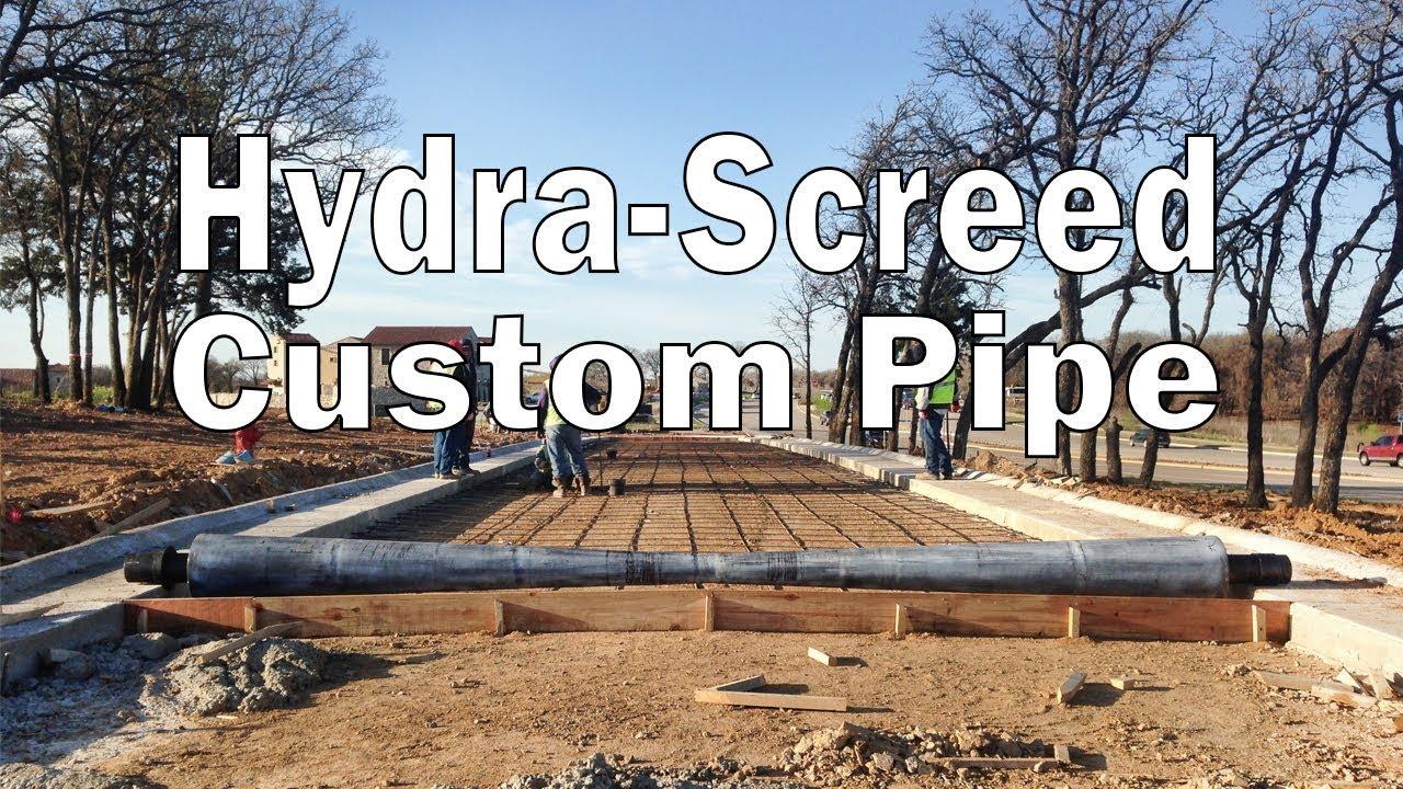 Hydra-Screed Custom Pipe