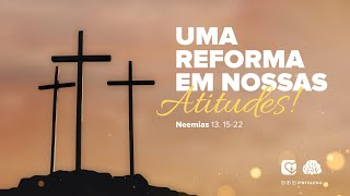 UMA REFORMA EM NOSSAS ATITUDES   10/10/21