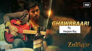 Ghawrbaari / Zulfiqar Movie / Anupam Roy /