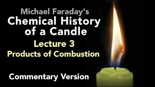 Commentary Lecture Three: The Chemical History of a Candle - Products of Combustion