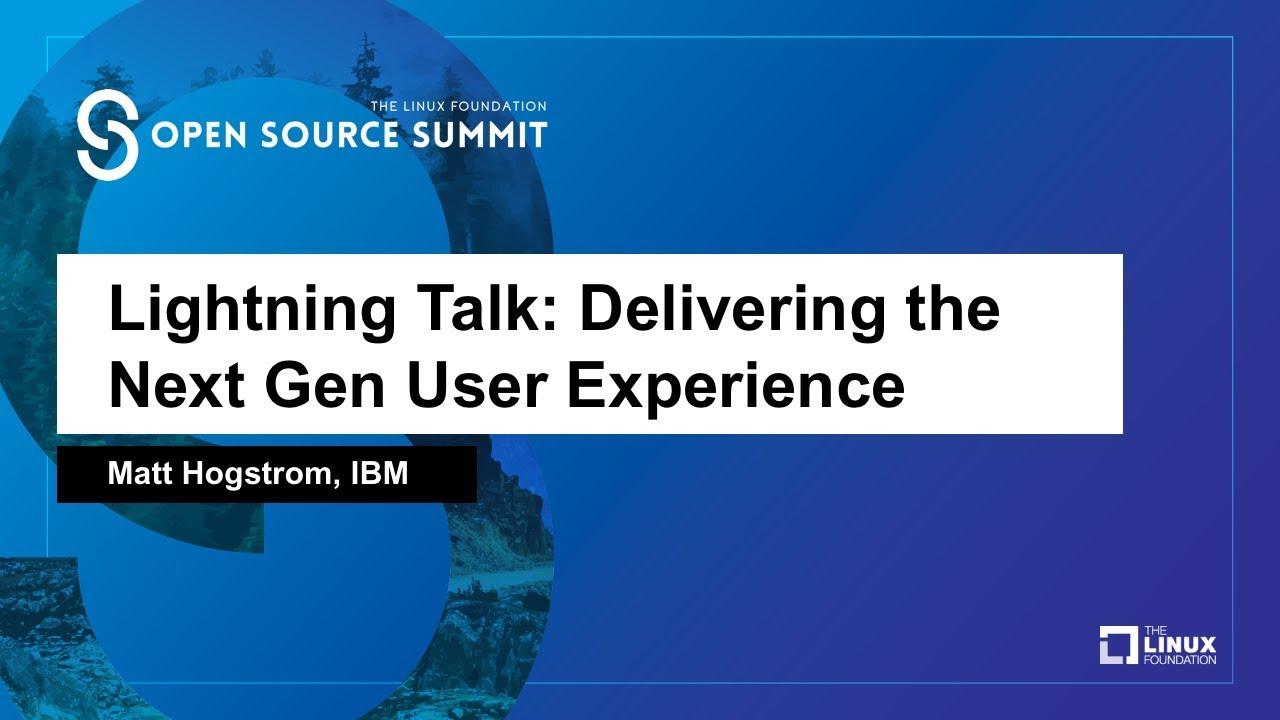 Lightning Talk Delivering The Next Gen User Experience Matt Hogstrom Ibm