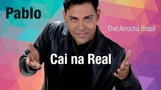 Pablo -- Cai na Real (Dvd - Arrocha Brasil) Vídeo Oficial