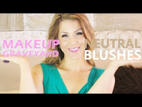 MAKEUP GRAVEYARD: Neutral Blushes