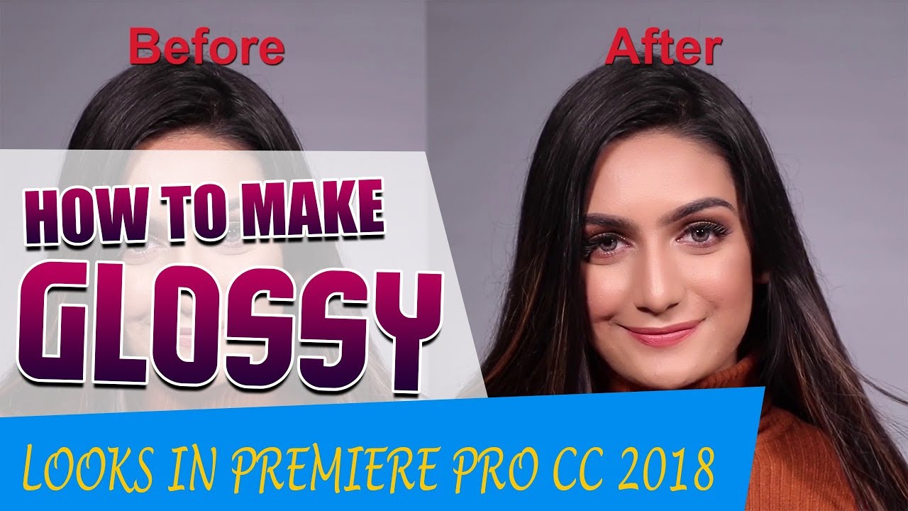 Creating Glossy Looks in Adobe Premiere Pro  CC 2018 | Yours Video's |2019