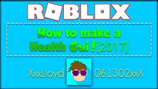 How To Make a Health Gui in ROBLOX 2017