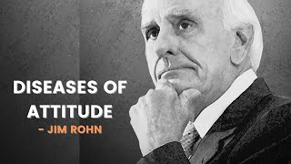 Diseases of Attitude - Jim Rohn