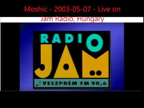 Moshic   2003 05 07   Live on Jam Radio, Hungary