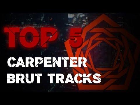 TOP 5 CARPENTER BRUT TRACKS