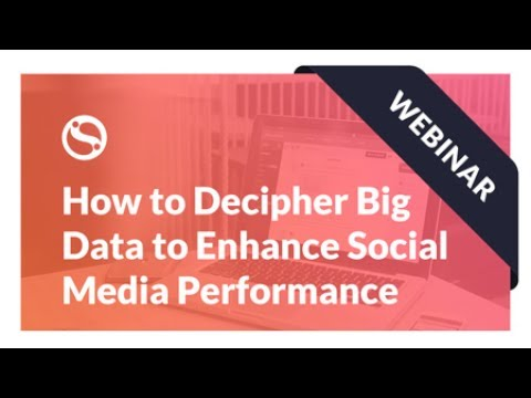 Webinar: How to Decipher Big Data to Enhance Your Client's Social Media Performance