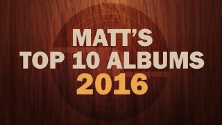 Top 10 Albums of 2016 - Matt's Picks