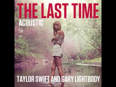 Taylor Swift and Gary Lightbody - The Last Time ( Acoustic Version)