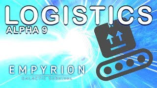 WHAT ARE LOGISTICS? | Empyrion Galactic Survival | Alpha 9