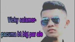 VICKY SALAMOR -parcuma bt bilang par ale