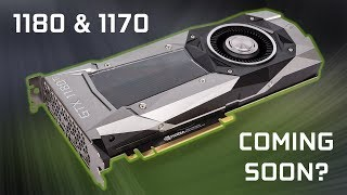 Coming Soon & Costs A LOT MORE? - GTX 1180/1170
