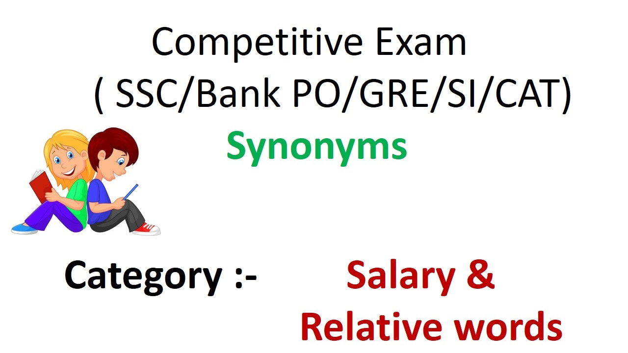 Competitive Exam Synonyms ( SSC/Bank PO/GRE/SI/CAT)- Category :- Salary