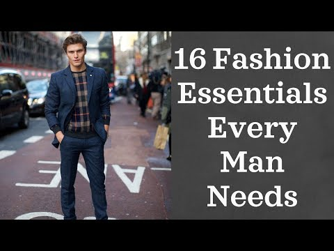 16 Fashion Essentials Every Man Needs (2018)