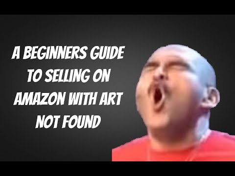 A Beginners Guide to Selling on Amazon with Art Not Found thumbnail