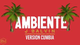 J Balvin Ambiente Version Cumbia Dj Kapocha.mp3