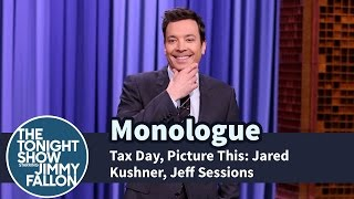 Tax Day, Picture This: Jared Kushner, Jeff Sessions - Monologue
