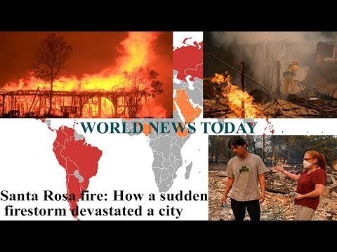 World News Today - Santa Rosa fire: How a sudden firestorm devastated a city