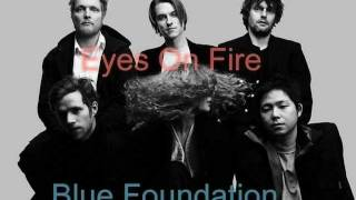 Blue Foundation - Eyes On Fire Lyrics HD