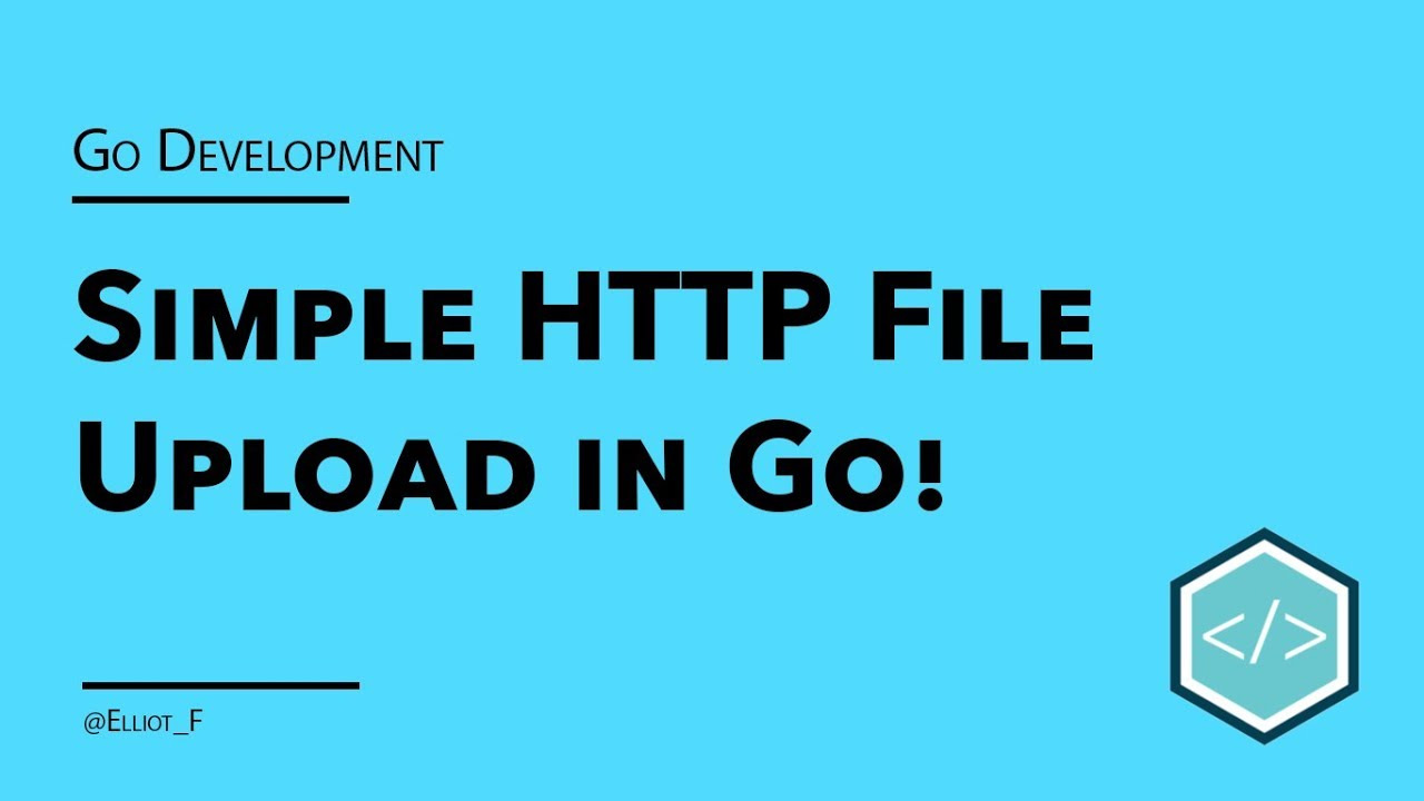 Uploading Files in Go - Tutorial | TutorialEdge net