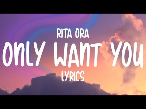 Rita Ora - Only Want You (Lyrics)