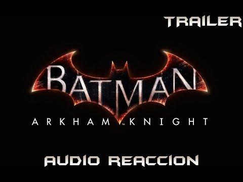Batman Arkham Knight | Trailer | Audio Reacción