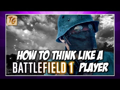 How To Think Like A Battlefield 1 Player | BF1 Tips & Conquest Gameplay