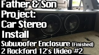 Father & Son Project - Sound System Install Gmc Yukon - 2 12's - Speaker Box Finished Video #2