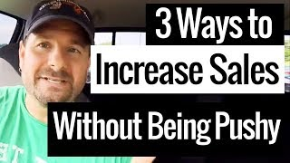 3 Simple Ways to Increase Sales without Being Pushy or Annoying
