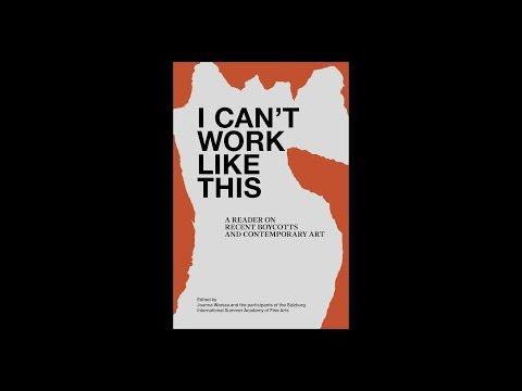 I can't work like this. Boycotts in Art. Joanna Warsza, Ahmet Öğüt, Julieta Aranda, Tirdad Zolghadr