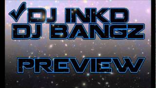 Dubstep Mash Up Preview DJ INKD & DJ Bangz