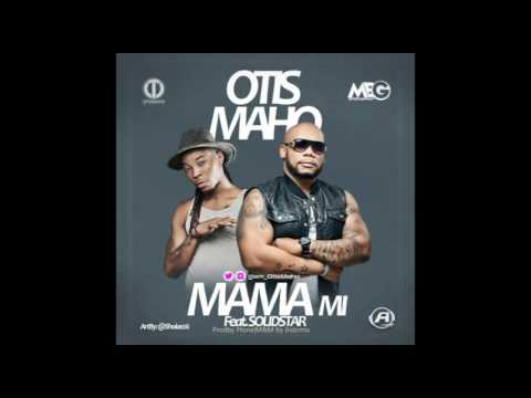 Otis Maho ft SolidStar - Mama Mi (Audio)