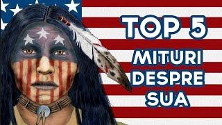 TOP 5 MITURI DESPRE AMERICA