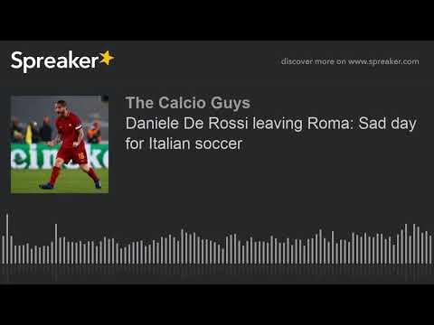 Daniele De Rossi leaving Roma: Sad day for Italian soccer (made with Spreaker)