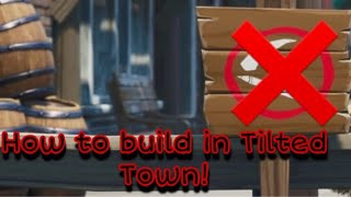 How to build in Tilted Town (Season X) *PATCHED
