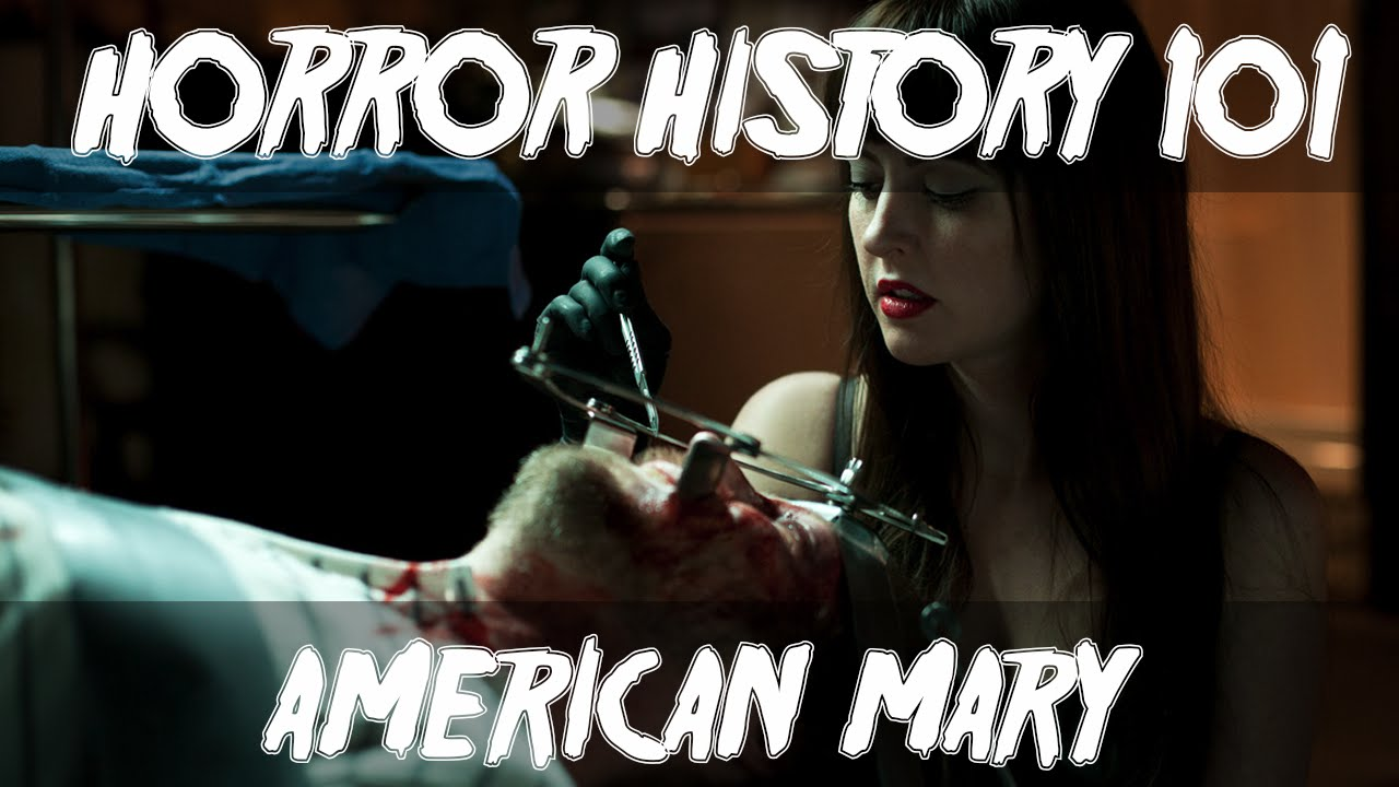 Download American Mary (2012) Review/Retrospective: Horror History 101: Episode 5