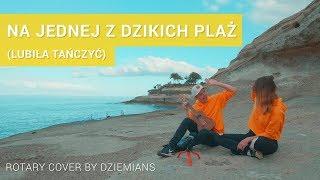 Rotary - Lubiła Tańczyć  (Na jednej z dzikich plaż cover by Dziemians)