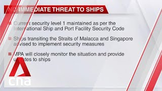 No immediate threat to ships in straits of Malacca and Singapore: MPA