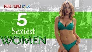 5 Sexiest Women Around The World 2019