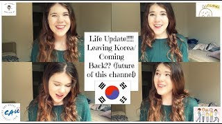 LIFE UPDATE: Leaving Korea/Coming Back?? (future of this channel)